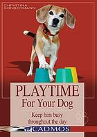 Playtime for your dog : keep him busy throughout the day