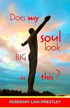 Does My Soul Look Big in This?.
