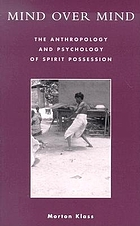 Mind over mind : the anthropology and psychology of spirit possession