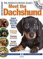 The American Kennel Club's meet the dachshund : the responsible dog owner's handbook.
