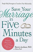 Save your marriage in five minutes a day : simple daily strategies to transform your relationship
