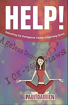 Help! : debunking the outrageous claims of self-help gurus