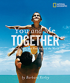 You and me together : moms, dads, and kids around the world