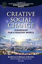 Creative social change : leadership for a healthy world