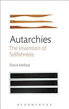 Autarchies : the invention of selfishness.