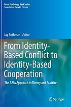 From identity-based conflict to identity-based cooperation : the ARIA approach in theory and practice