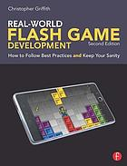 Real-world Flash game development : how to follow best practices and keep your sanity