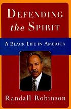 Defending the spirit : a Black life in America