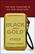 Black gold : the new frontier in oil for investors