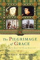 The Pilgrimage of Grace : the rebellion that shook Henry VIII's throne