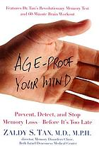 Age-proof your mind : prevent, detect, and stop memory loss, before it's too late