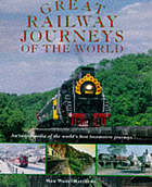 Great railway journeys of the world : an encyclopedia of the world's best locomotive journeys