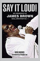 Say it loud! : my memories of James Brown, soul brother no. 1
