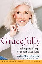 Gracefully : looking and being your best at any age
