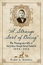 A strange sort of being : the transgender life of Lucy Ann/Joseph Israel Lobdell, 1829-1912