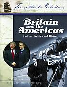 Britain and the Americas : culture, politics, and history : a multidisciplinary encyclopedia