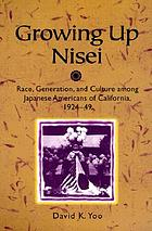 Growing up Nisei : race, generation, and culture among Japanese Americans of California, 1924-49