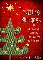 Yuletide blessings : Christmas stories that warm the heart