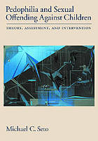 Pedophilia and Sexual Offending Against Children: Theory, Assessment, and Intervention cover image