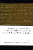Handbook and select calendar of sources for Medieval Ireland in the national archives of the United Kingdom