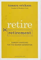 Retire retirement : career strategies for the boomer generation