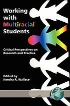 Working with multiracial students : critical perspectives on research and practice