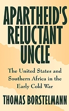 Apartheid's reluctant uncle : the United States and southern Africa in the early Cold War