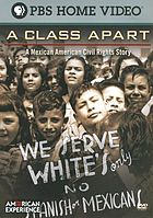 A class apart : a Mexican American civil rights story