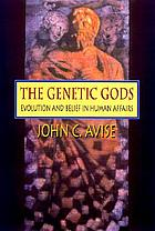 The genetic gods : evolution and belief in human affairs