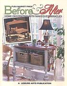 Flea market finds. Before & after : home decorating with makeover miracles.