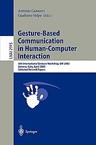 Gesture-based communication in human-computer interaction : 5th International Gesture Workshop, GW 2003 : Genova, Italy, April 2003 : selected revised papers