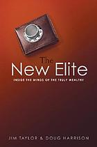 The new elite : inside the minds of the truly wealthy