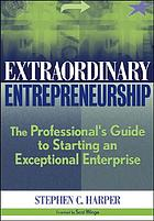 Extraordinary entrepreneurship : the professional's guide to starting an exceptional enterprise