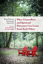 What counsellors and spiritual directors can learn from each other : ethical practice, training and supervision