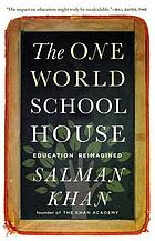 The one world schoolhouse : education reimagined