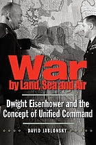 War by land, sea, and air : Dwight Eisenhower and the concept of unified command