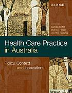 Health care practice in Australia : policy, context and innovations