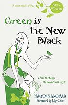 Green is the new black : how to save the world in style