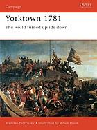 Yorktown 1781 : the world turned upside down