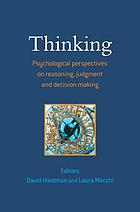 Thinking : psychological perspectives on reasoning, judgment and decision making