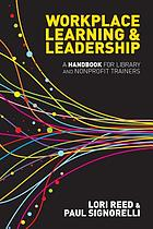 Workplace learning & leadership : a handbook for library and nonprofit trainers