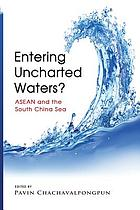 Entering uncharted waters? : ASEAN and the South China Sea