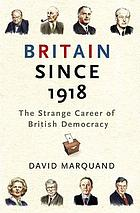 Britain since 1918 : the strange career of British democracy