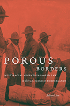Porous borders : multiracial migrations and the law in the U.S.-Mexico borderlands