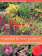 Seasonal flower gardens : a practical guide to creating beautiful beds and borders
