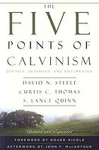 The five points of Calvinism : defined, defended, documented
