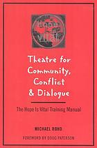 Theatre for community, conflict & dialogue : the Hope is Vital training manual