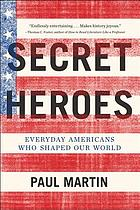 Secret heroes : everyday Americans who shaped our world