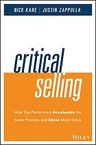 Critical selling : how top performers accelerate the sales process and close more deals