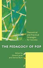The pedagogy of pop : theoretical and practical strategies for success